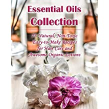 Essential Oils Collection: 73 Natural, Non-Toxic Easy-to-Make Recipes for Hair Care and Awesome Organic Lotions: (Natural Hair Care, Organic Lotions, Lotion ... (Organic Essential Oils, Natural Remedies)