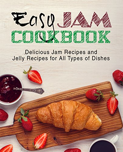 Easy Jam Cookbook: Delicious Jam Recipes and Jelly Recipes for All Types of Dishes (2nd Edition) by BookSumo Press