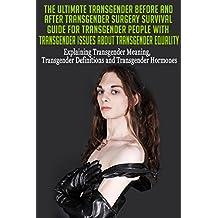 Transgender Before and After Transgender Surgery Survival Guide for Transgender People with Transgender Issues about Transgender Equality: Transgender ... Transgender Help, Transgenders Book 1)
