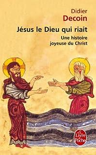 Jésus le Dieu qui riait : une histoire joyeuse du Christ, Decoin, Didier