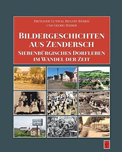 Bildergeschichten aus Zendersch: Siebenbürgisches Dorfleben im Wandel der Zeit (Siebenbürgische Ortsmonographien)