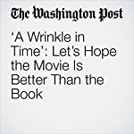 'A Wrinkle in Time': Let's Hope the Movie Is Better Than the Book | Michael Dirda