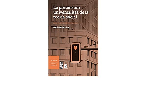 Pretensión universalista de la teoría social, La (Spanish Edition) - Kindle edition by Daniel Chernilo. Politics & Social Sciences Kindle eBooks ...