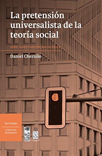 Pretensión universalista de la teoría social, La (Spanish Edition) by [Chernilo,