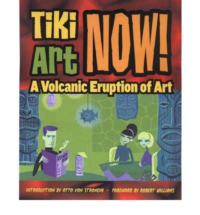 Download [(Tiki Art Now!: A Volcanic Eruption of Art * * )] [Author: Otto Von Stroheim] [May-2006] pdf epub