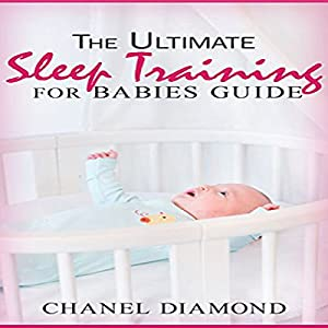 The Ultimate Sleep Training for Babies Guide Audiobook