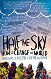 img - for Half The Sky: How to Change the World of Kristof, Nicholas D., WuDunn, Sheryl 1st (first) Vintage Books Edition on 05 August 2010 book / textbook / text book