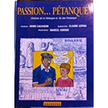 PASSION... PETANQUE - Histoire de la Pétanque et du jeu provençal