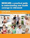 Medicare: A Practical Guide to Understanding Your Health Coverage in Retirement