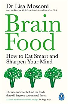Brain Food: How To Eat Smart And Sharpen Your Mind por Dr Lisa Mosconi Gratis