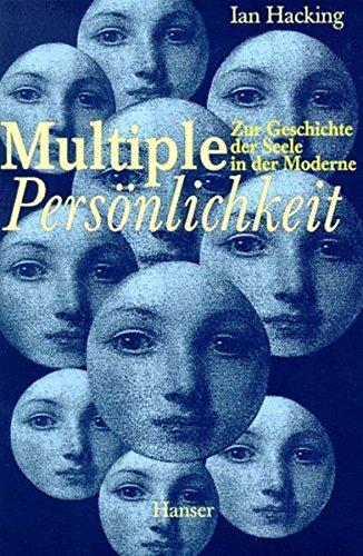Multiple Persönlichkeit. Zur Geschichte der Seele in der Moderne