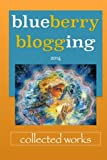 Blueberry Blogging : Collected Works, Pittman, Jennifer and Blueberry Publishing, 0988283336