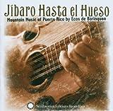 Jibaro Hasta el Hueso: Mountain Music of Puerto Rico