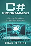 C# Programming: A Step-by-Step Guide for Absolute