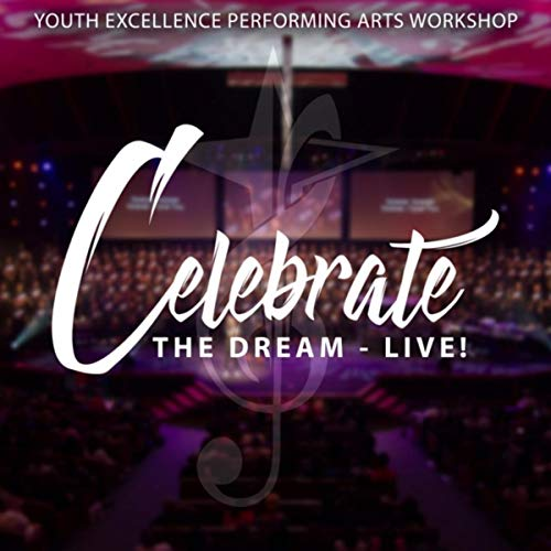Youth Excellence Performing Arts Workshop - Celebrate the Dream (2018)