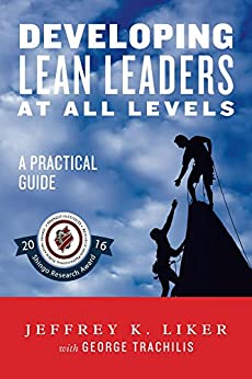 Developing Lean Leaders at all Levels:  A Practical Guide by [Liker, Jeffrey]