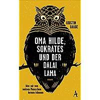 Oma Hilde, Sokrates und der Dalai Lama: Was wir von weisen Menschen lernen können