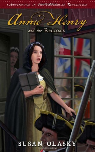 Read Online Annie Henry and the Redcoats: Adventures in the American Revolution - Book 4 PDF
