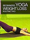 Beginners Yoga - Weight Loss Routine Two