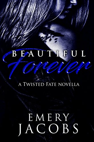 Beautiful Forever: A Twisted Fate Novella (Beautiful Fate Duet Book 2) by [Jacobs, Emery]