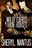 Wild Cards and Iron Horses, Sheryl Nantus, 1609281810