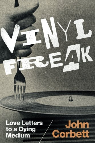 (Vinyl Freak: Love Letters to a Dying Medium)