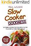 Slow Cooker Goodness: 51 Yummy & Addictive Recipes  For Flavorful, Fuss-Free Meals
