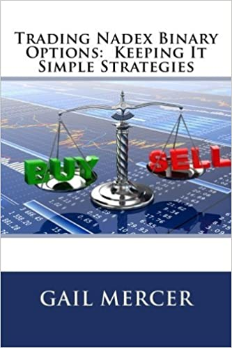 Trading Nadex Binary Options: Keeping It Simple Strategies by Gail Mercer (2016-09-19)