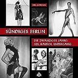 Sündiges Berlin: Die zwanziger Jahre: Sex, Rausch, Untergang