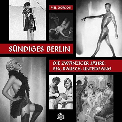 Sündiges Berlin.: Die zwanziger Jahre: Sex, Rausch, Untergang Gebundenes Buch – 12. August 2011 Mel Gordon Andreas Diesel Index Verlag 3936878226