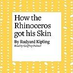 How the Rhinoceros Got His Skin   Rudyard Kipling