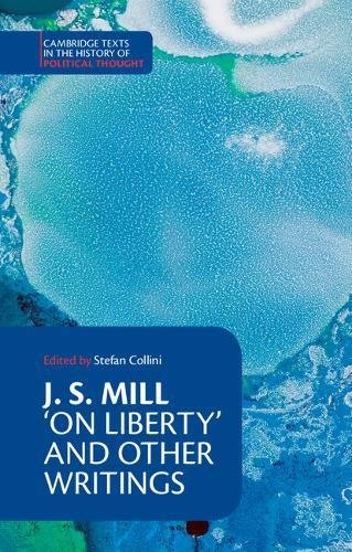J. S. Mill: 'On Liberty' and Other Writings (Cambridge Texts in the History of Political Thought)
