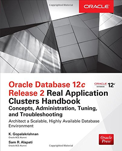 Oracle Database 12c Release 2 Real Application Clusters Handbook: Concepts, Administration, Tuning & Troubleshooting (Oracle Press)