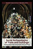 Social Archaeologies Of Trade And Exchange: Exploring Relationships Among People, Places, And Things (Arcaheology)