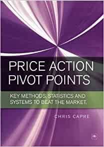 Trading Price Action and Pivot Points: New analysis and strategies for the forex market: Chris ...