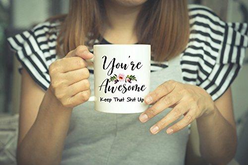 SAYOMEN - Awesome Mug, Funny Mug, Funny Coffee Mug, Birthday Gift, You're Awesome Keep That Shit Up, Quote Mug, Gift For Her, Gift For Friend, Funny, MUG 15oz