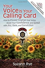 Your Voice Is Your Calling Card: How to Power-Charge Your Voice, Boost Your Confidence, and Speak with Joy, Ease, and Conviction Paperback