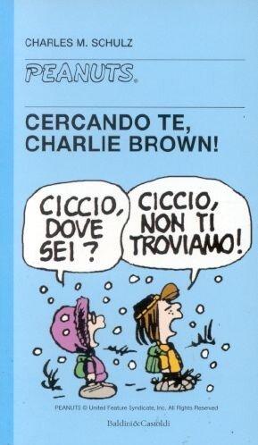 Cercando te, Charlie Brown! Copertina flessibile – 9 mag 2000 Charles M. Schulz Dalai Editore 8880898159 DISEGNO