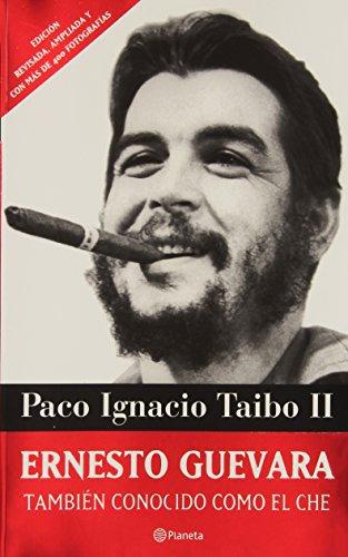 Descargar Libro Ernesto Guevara, Tambien Conocido Como El Che / Ernesto Guevara, Also Known As Che Paco Ignacio, Ii Taibo