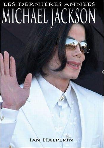 Télécharger en ligne Michael Jackson - Les Dernières Années pdf, epub