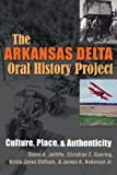 The Arkansas Delta Oral History Project: Culture, Place, and Authenticity (Writing, Culture, and Community Practices)