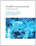 The 8051 Microcontroller : A Systems Approach, Mazidi, Muhammad Ali and McKinlay, Rolin D., 0135080444
