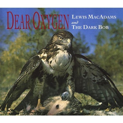 Dear Oxygen by Lewis Macadams & The Dark Bob