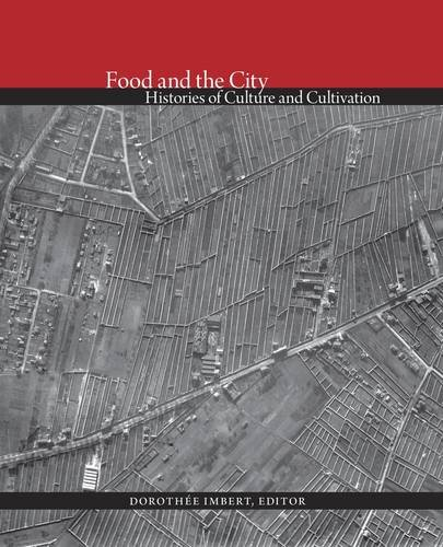 Food City (Food and the City: Histories of Culture and Cultivation (Dumbarton Oaks Colloquium on the History of Landscape Architecture))