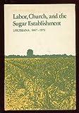Labor, Church, and the Sugar Establishment, Thomas Becnel, 0807106607