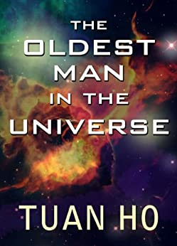 The Oldest Man In The Universe by [Ho, Tuan]