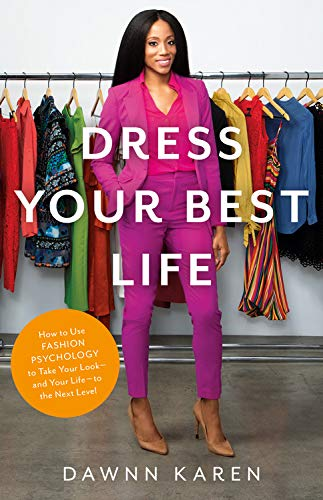 Book Cover: Dress Your Best Life: How to Use Fashion Psychology to Take Your Look -- and Your Life -- to the Next Level