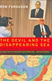 The Devil And The Disappearing Sea: Or, How I Tried To Stop The World's Worst Ecological Catastrophe