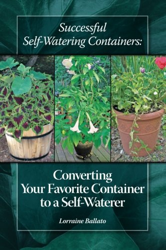 Successful Self Watering Containers: Converting Your Favorite Container to a Self Waterer