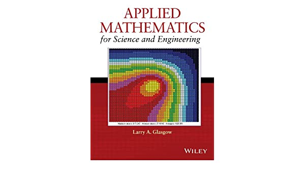 Applied Mathematics For Science And Engineering 1 Glasgow Larry A Amazon Com
